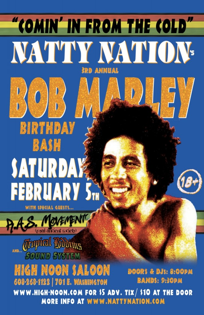 NATTY NATION's 3rd Annual Bob Marley Birthday Bash – Sat., February 5, 2011 – High Noon Saloon