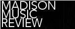 Madison Music Review